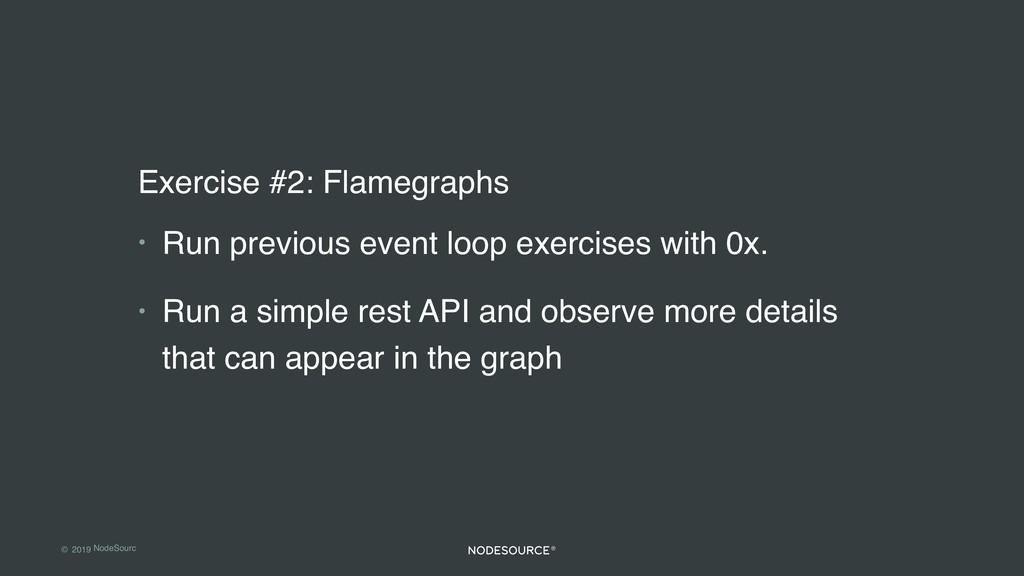 © 2019 NodeSourc e Exercise #2: Flamegraphs • R...