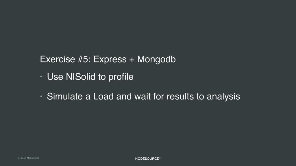 © 2019 NodeSourc e Exercise #5: Express + Mongo...