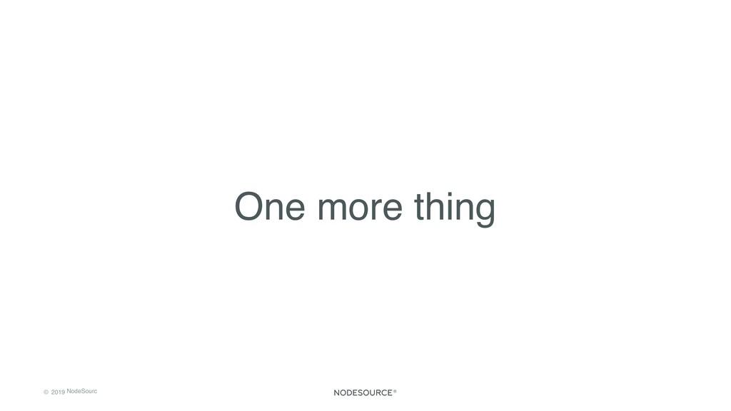 © 2019 NodeSourc e One more thing
