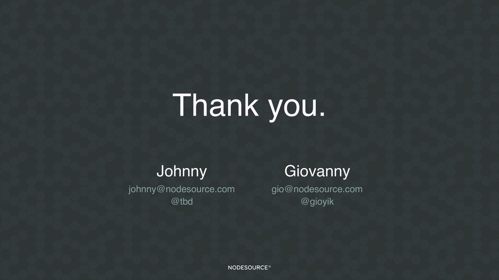 Thank you. Johnny johnny@nodesource.com @tbd Gi...