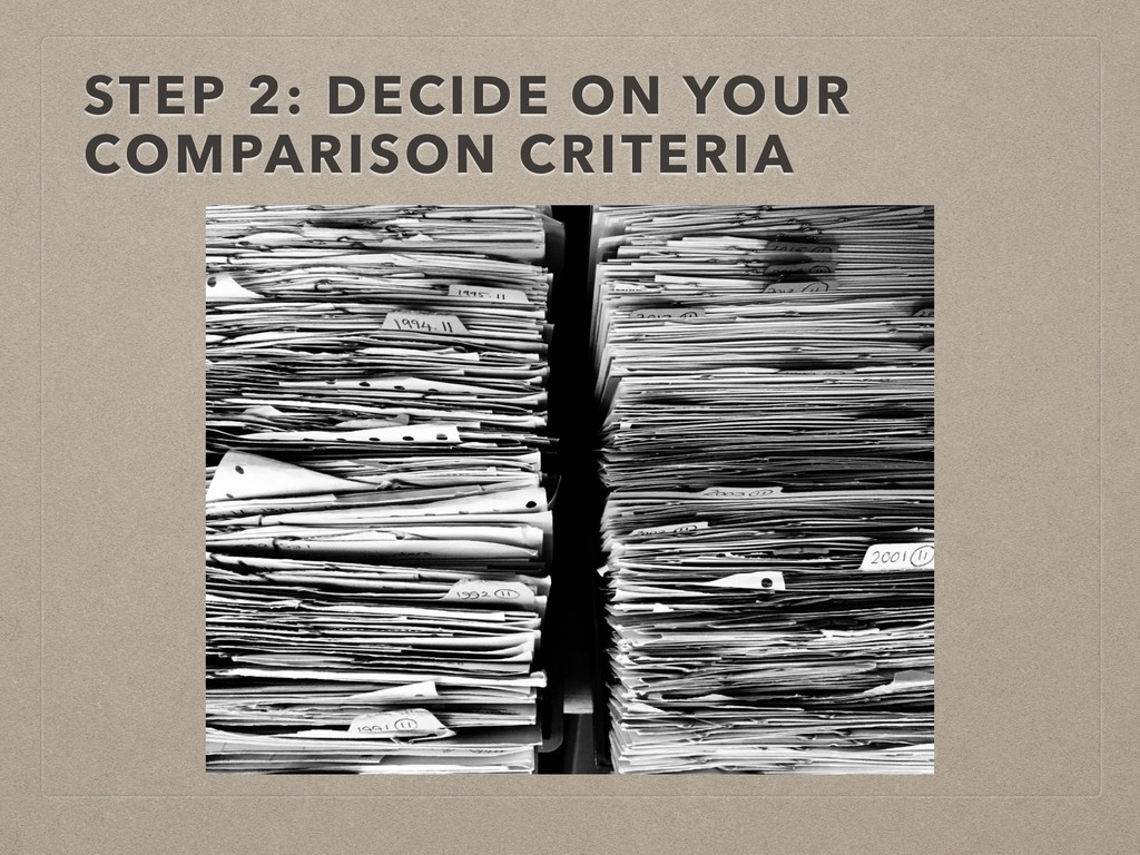STEP 2: DECIDE ON YOUR COMPARISON CRITERIA
