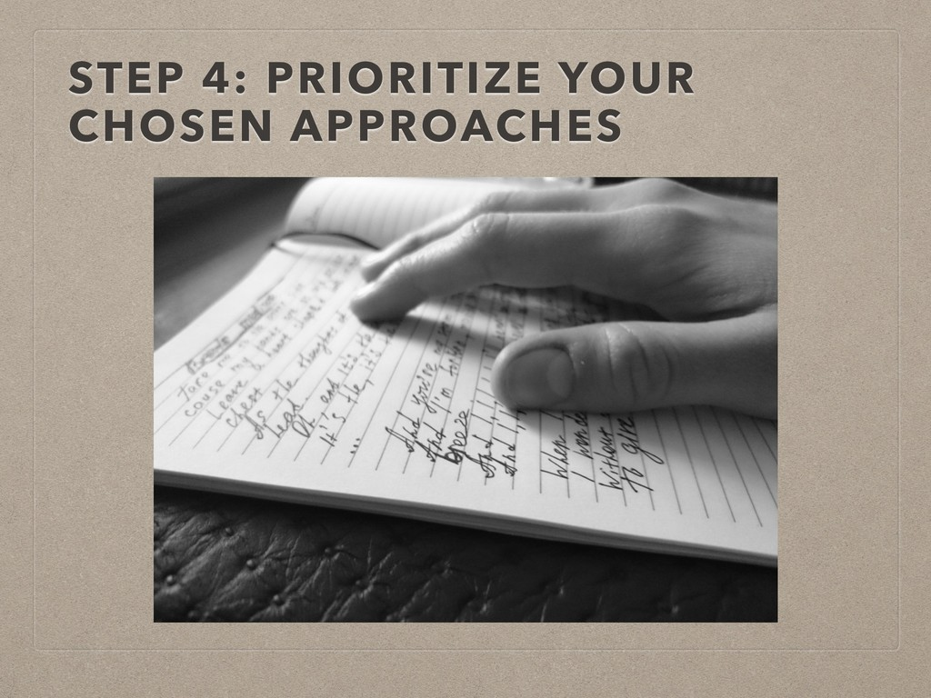 STEP 4: PRIORITIZE YOUR CHOSEN APPROACHES