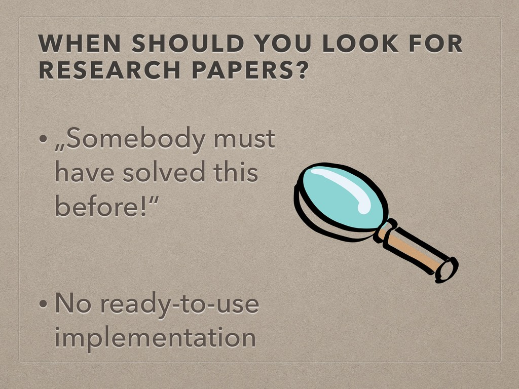 "WHEN SHOULD YOU LOOK FOR RESEARCH PAPERS? • ""So..."