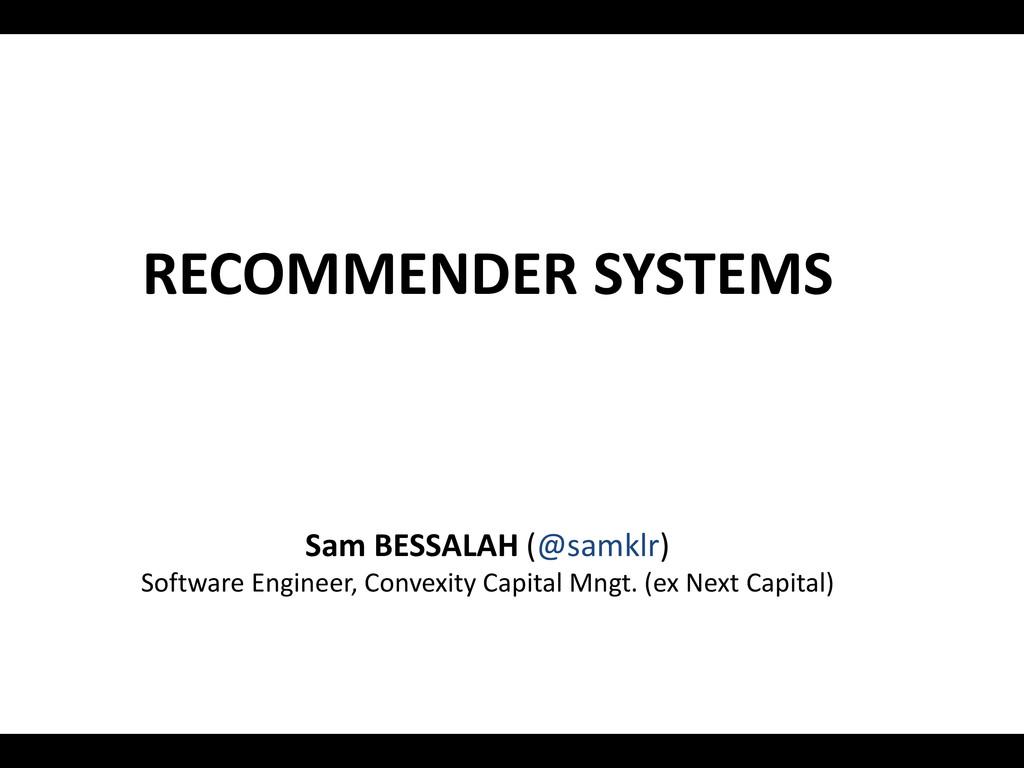 RECOMMENDER SYSTEMS Sam BESSALAH (@samklr) Soft...