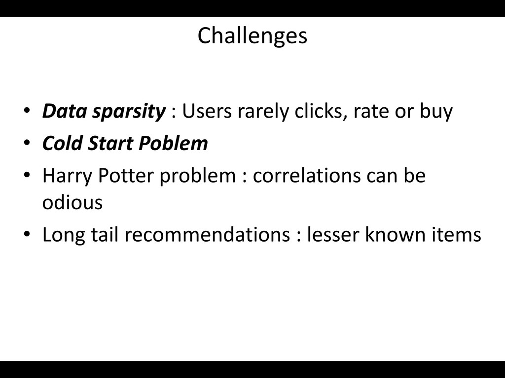 Challenges • Data sparsity : Users rarely click...