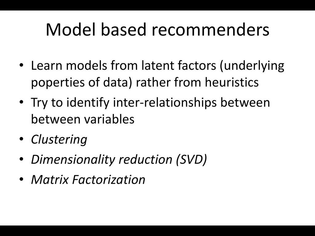 Model based recommenders • Learn models from la...