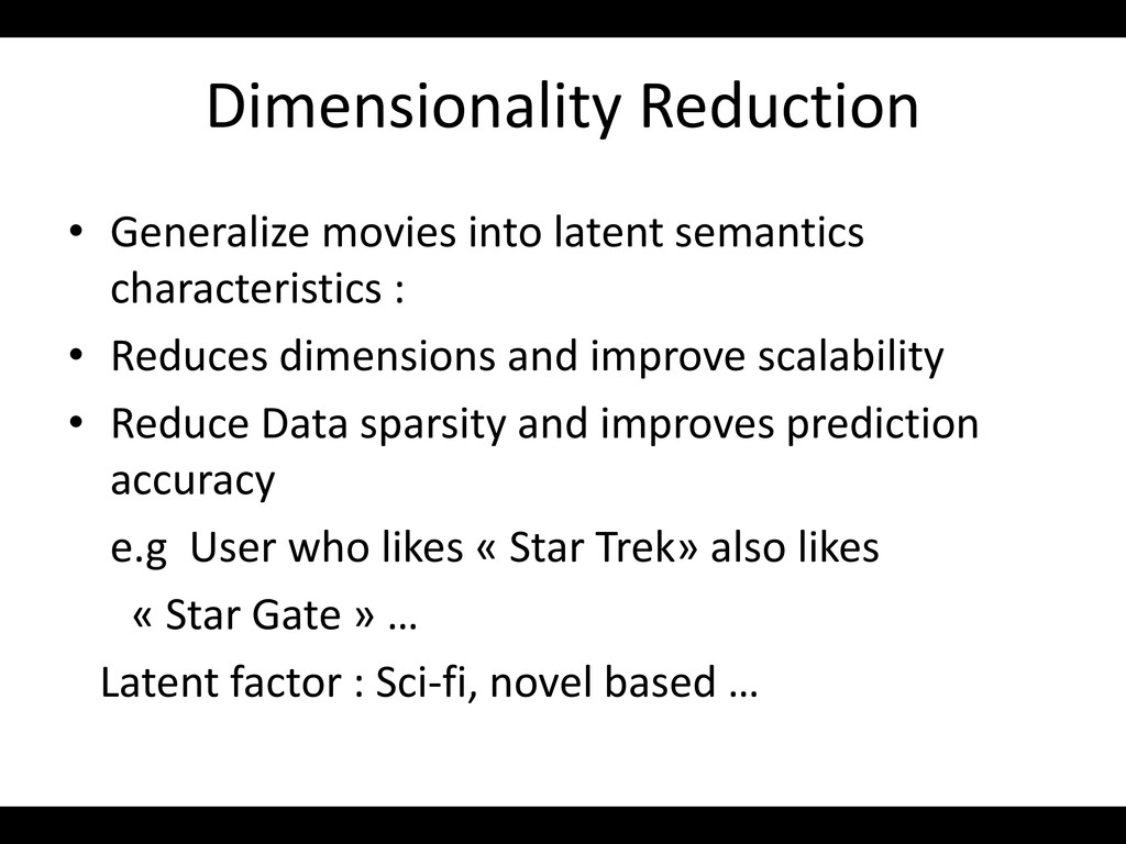 Dimensionality Reduction • Generalize movies in...