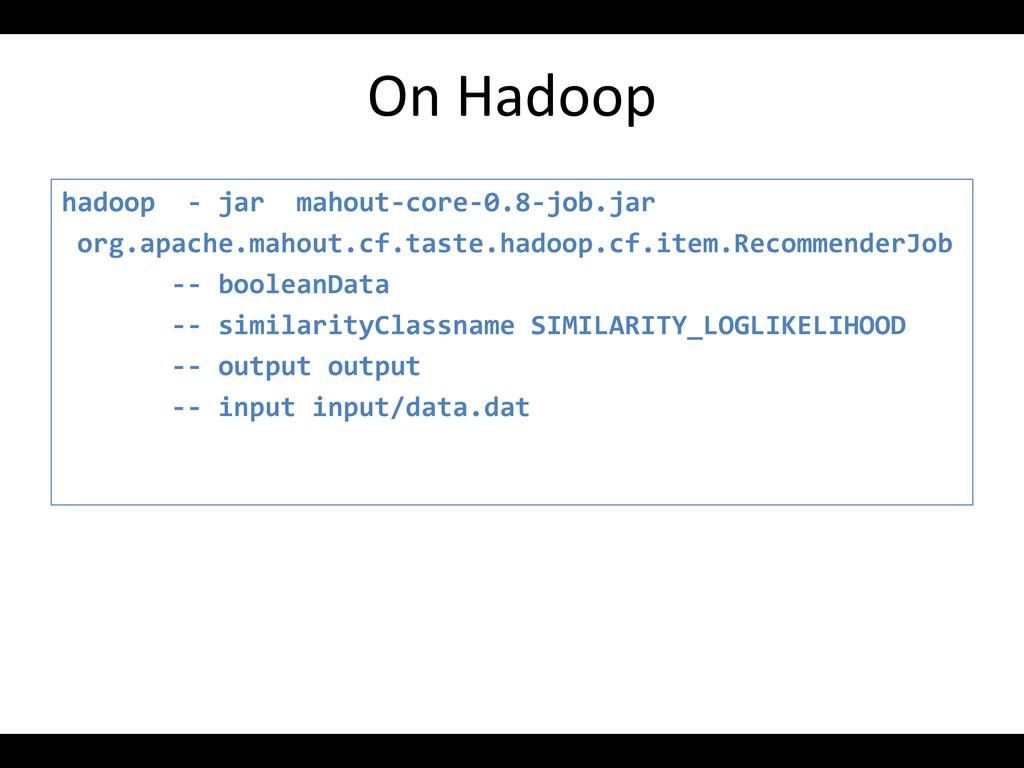 On Hadoop hadoop - jar mahout-core-0.8-job.jar ...