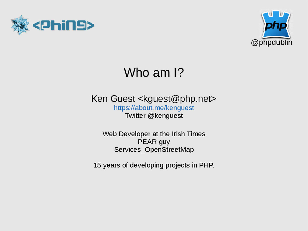 @phpdublin Who am I? Ken Guest <kguest@php.net>...