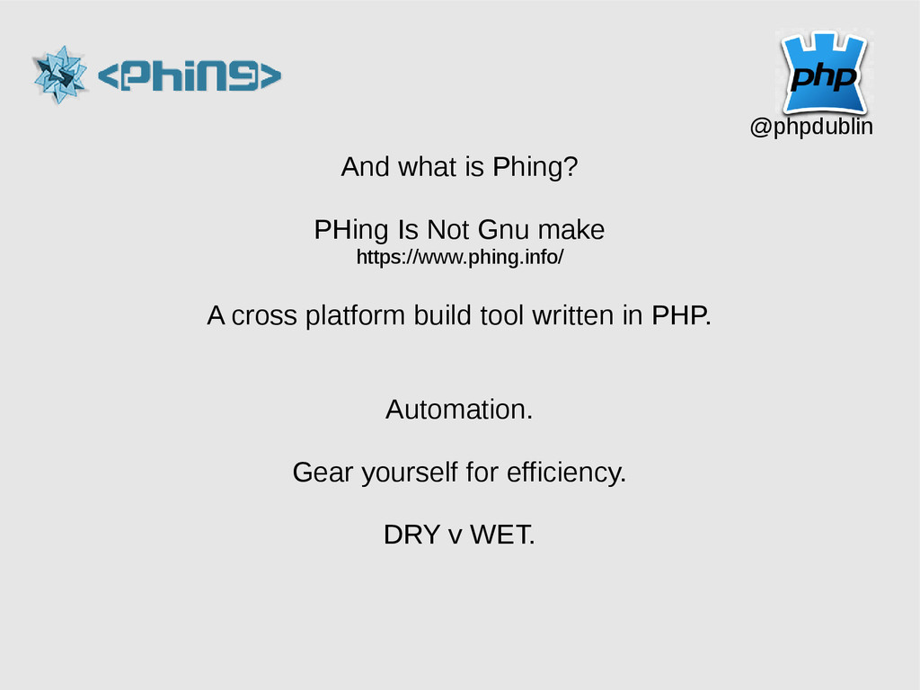 And what is Phing? PHing Is Not Gnu make https:...