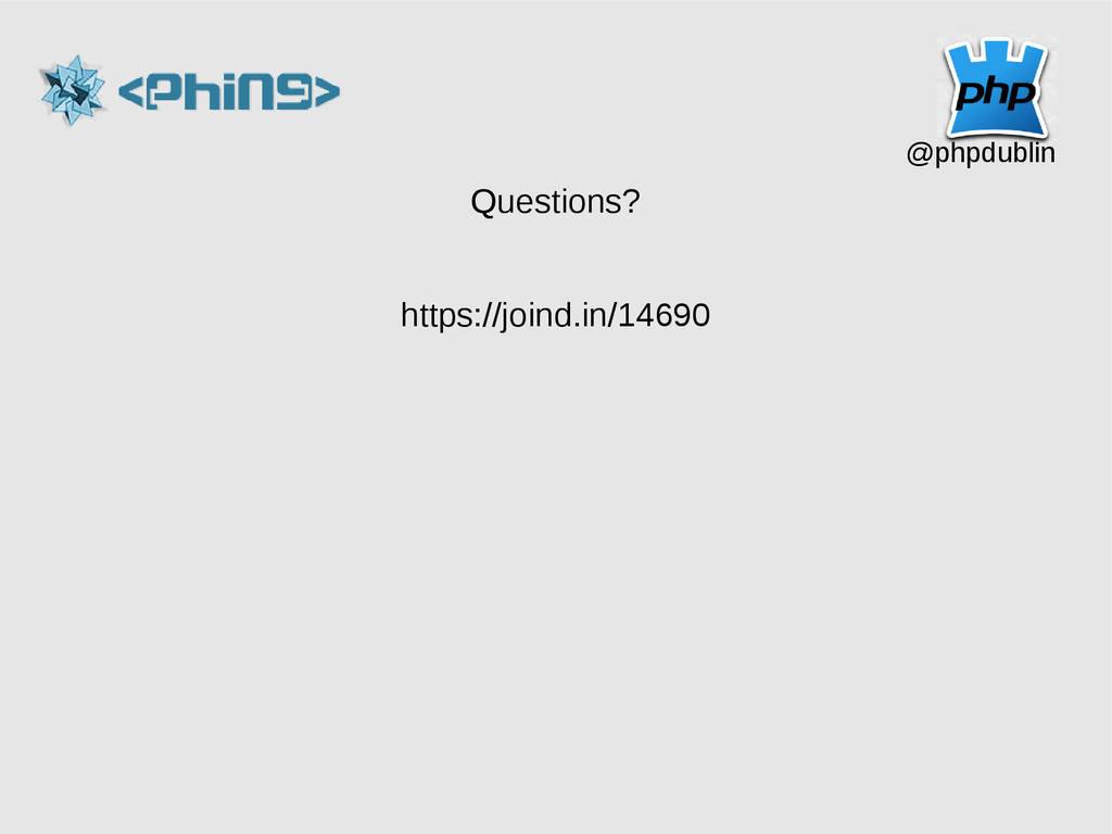 @phpdublin Questions? https://joind.in/14690