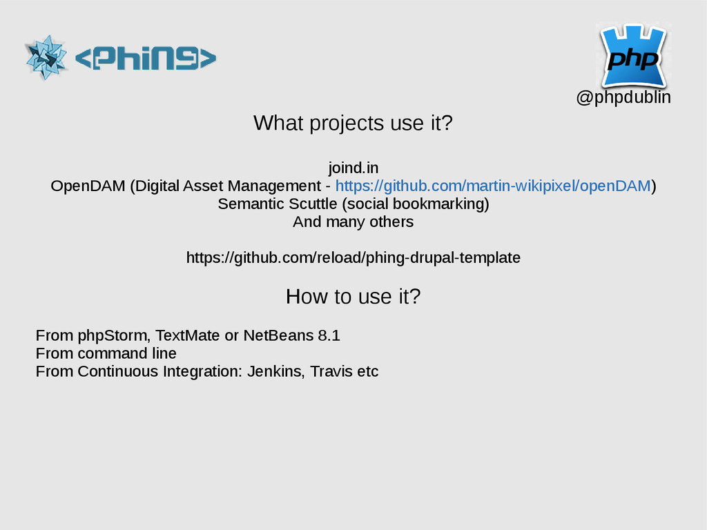 What projects use it? joind.in OpenDAM (Digital...