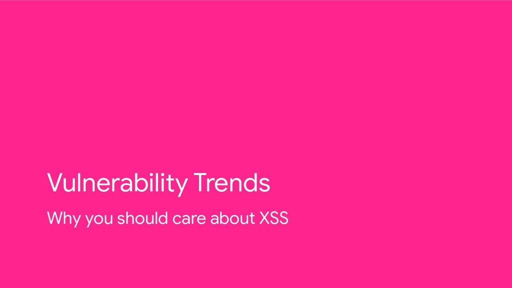 Vulnerability Trends Why you should care about ...