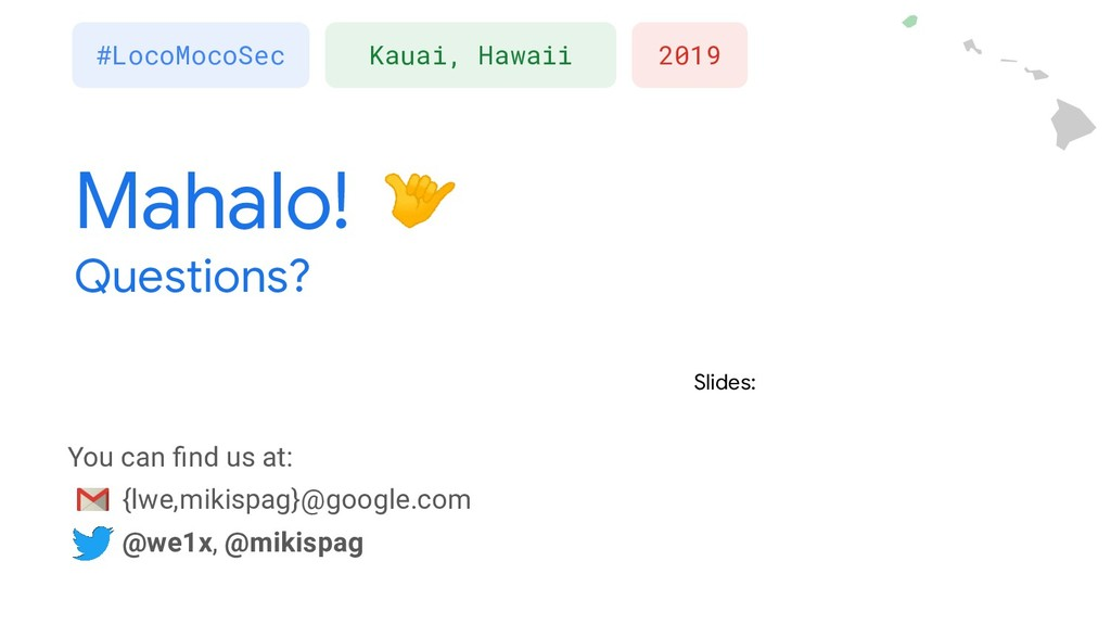 Mahalo! Questions? 2019 #LocoMocoSec Kauai, Haw...