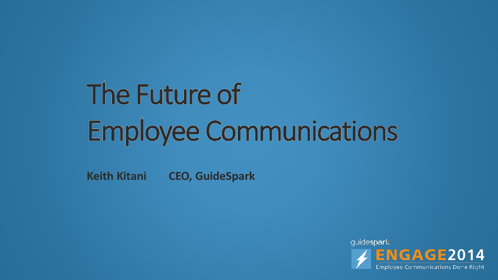 The Future of Employee Communications Keith Kit...