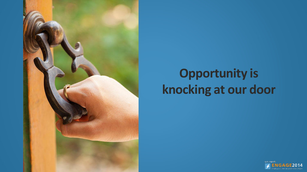 Opportunity is knocking at our door