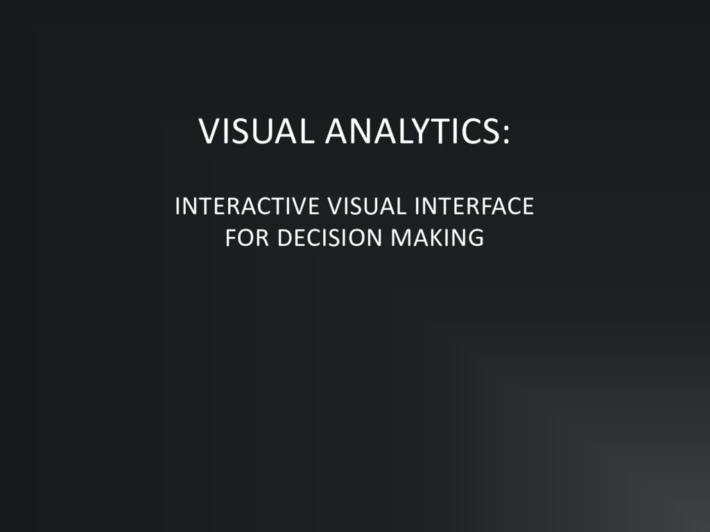 VISUAL ANALYTICS: INTERACTIVE VISUAL INTERFACE ...