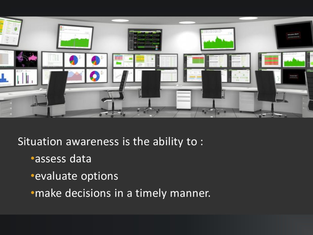 Situation awareness is the ability to : •assess...
