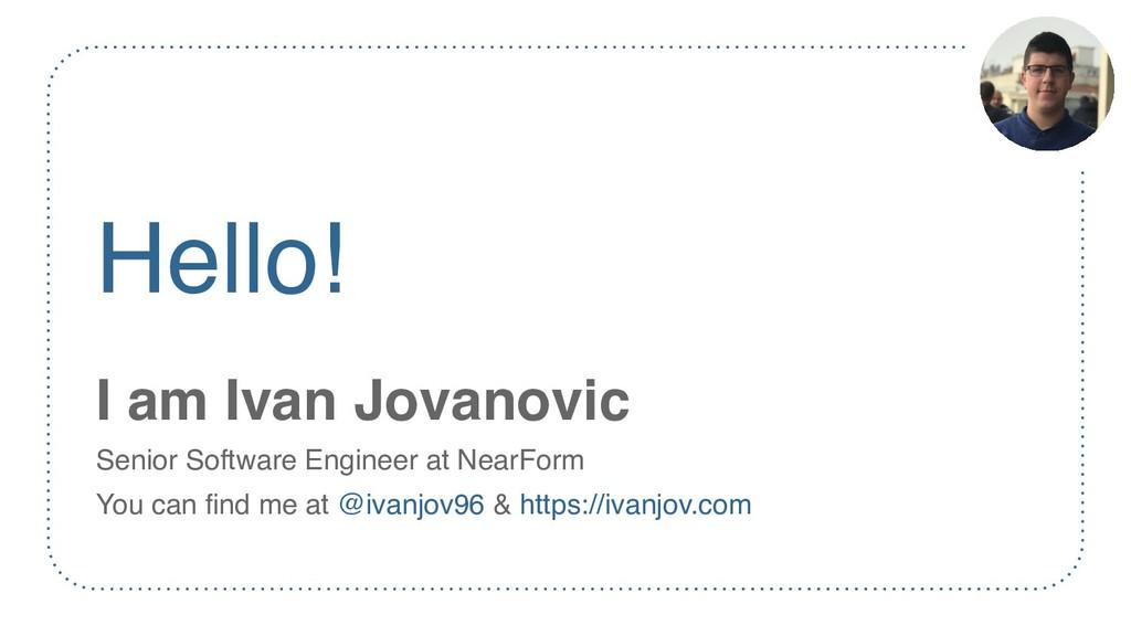 Hello! I am Ivan Jovanovic Senior Software Engi...
