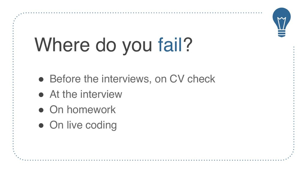 Where do you fail? ! Before the interviews, on ...