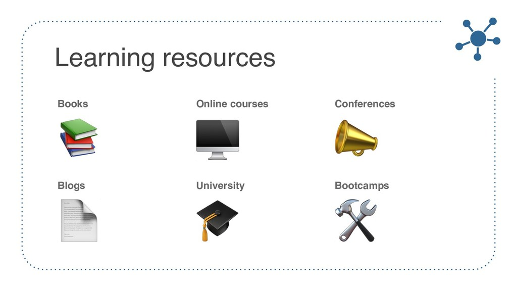 Learning resources Books  Online courses  Confe...