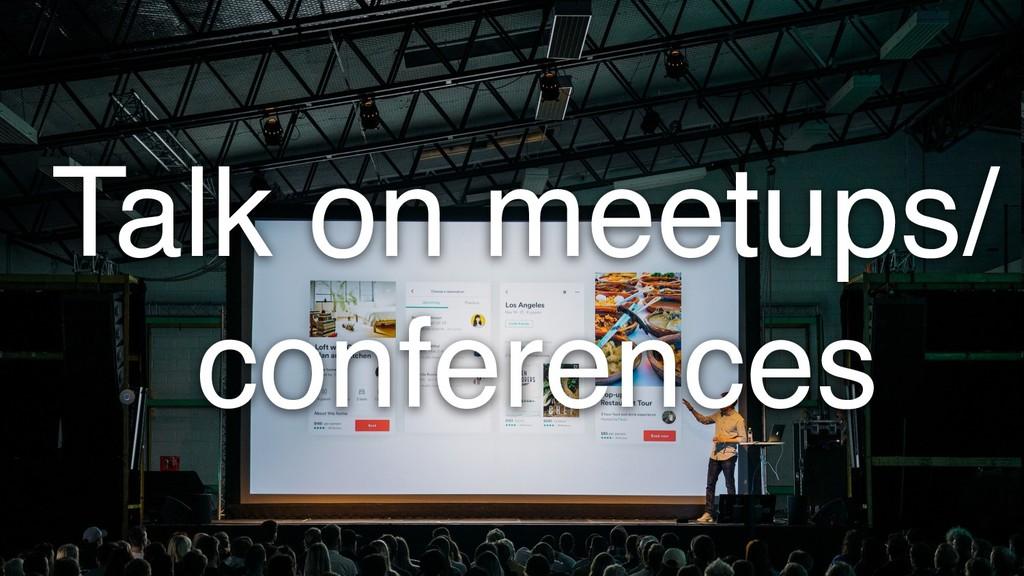 Talk on meetups/ conferences
