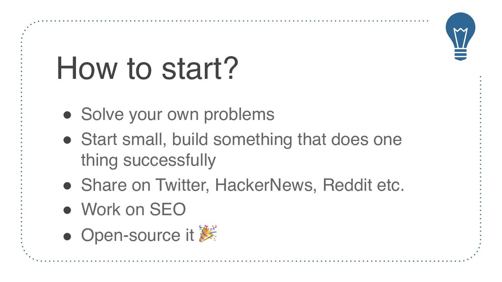 How to start? ! Solve your own problems ! Start...