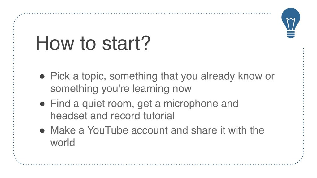 How to start? ! Pick a topic, something that yo...