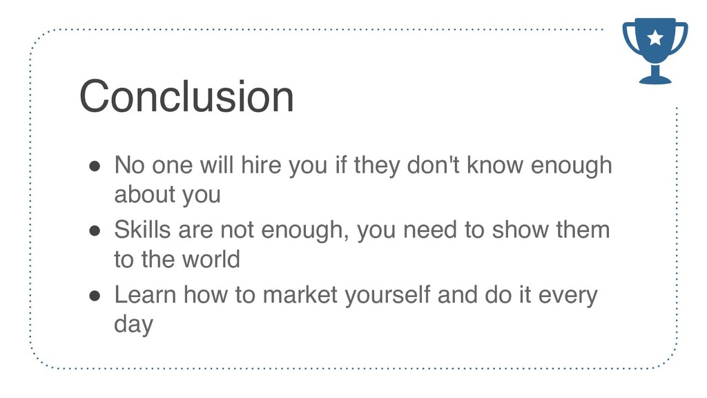 Conclusion ! No one will hire you if they don't...