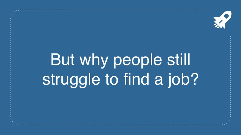 But why people still struggle to find a job?