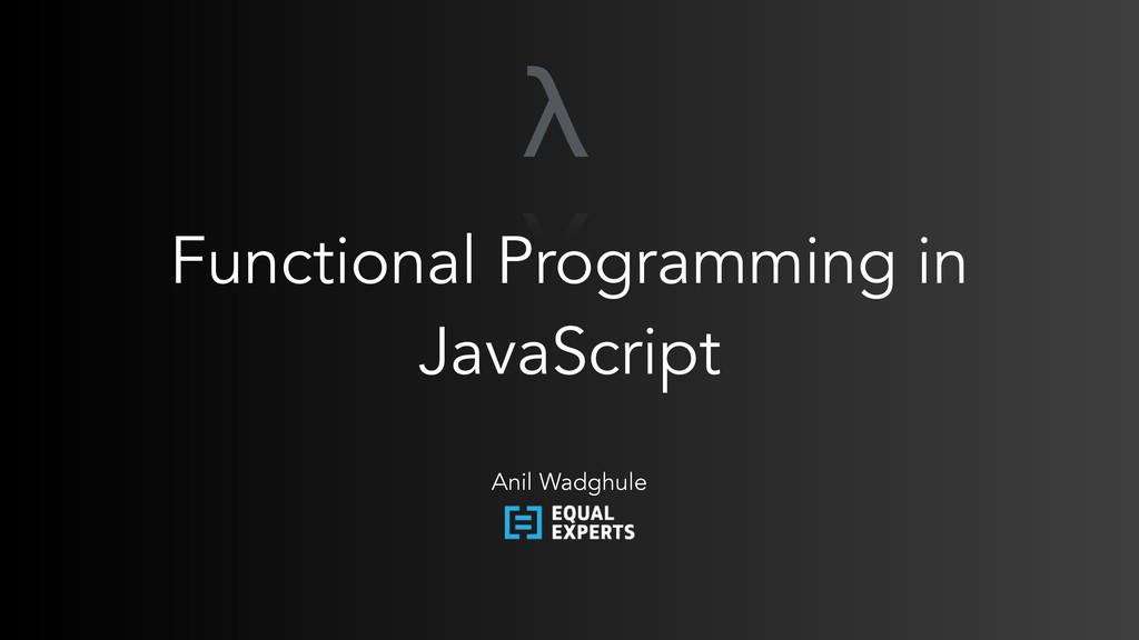 Functional Programming in JavaScript Anil Wadgh...