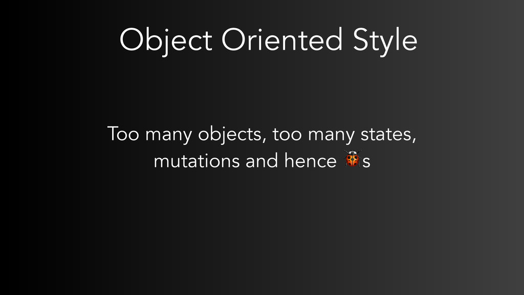 Object Oriented Style Too many objects, too man...