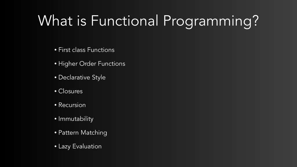 What is Functional Programming? • First class F...