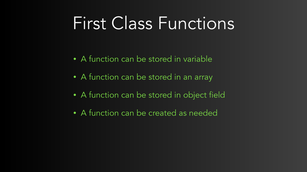 First Class Functions • A function can be store...