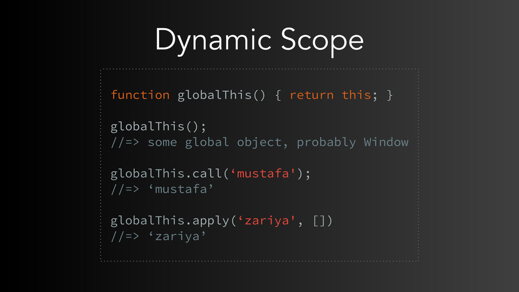 Dynamic Scope function globalThis() { return th...