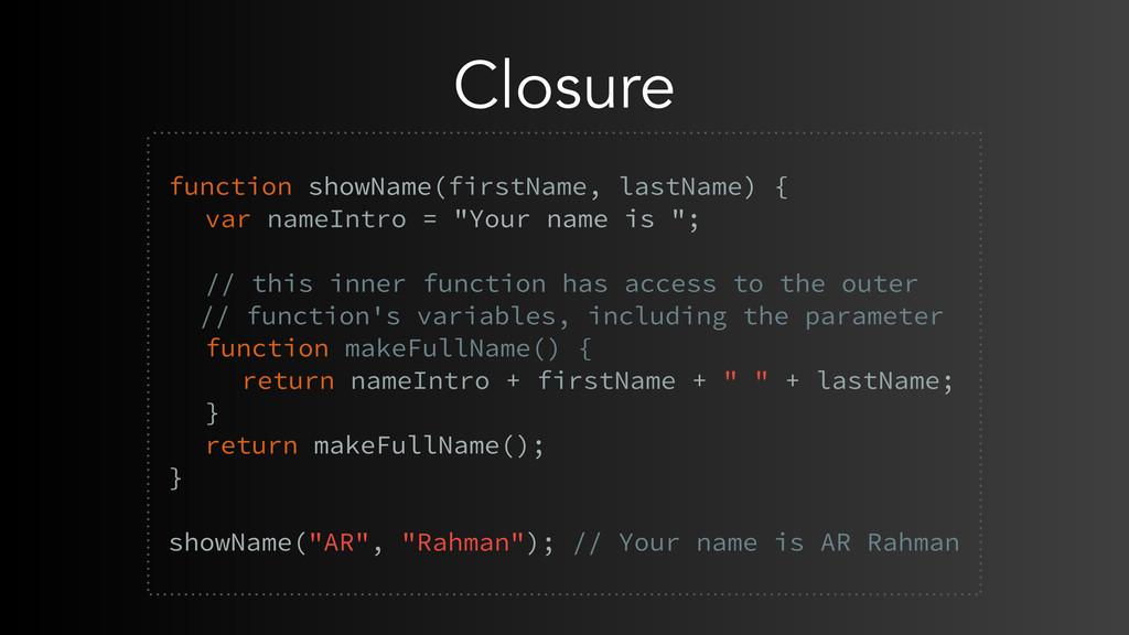 Closure  function showName(firstName, lastName...