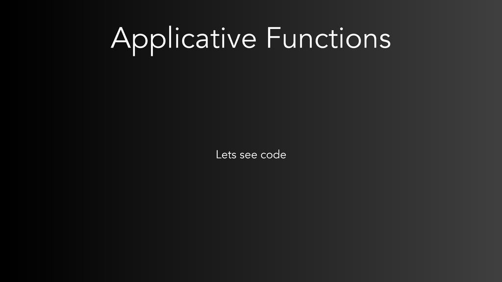 Applicative Functions Lets see code