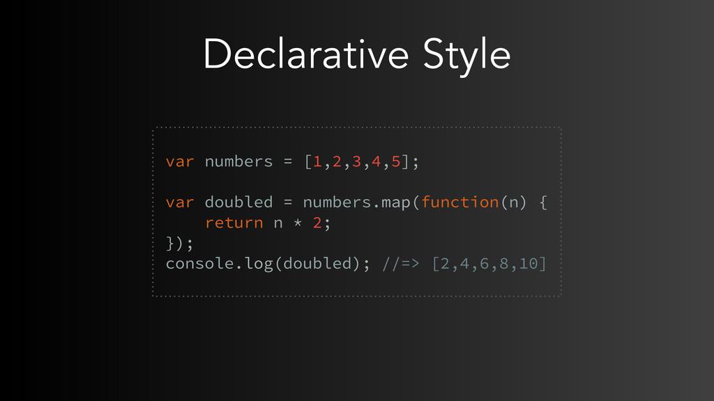 Declarative Style var numbers = [1,2,3,4,5]; va...