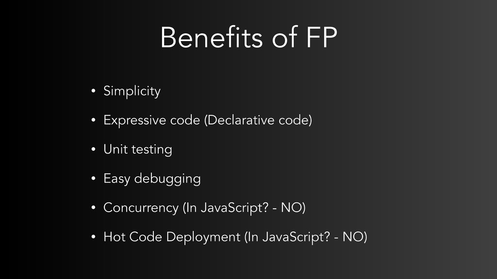 Benefits of FP • Simplicity • Expressive code (...