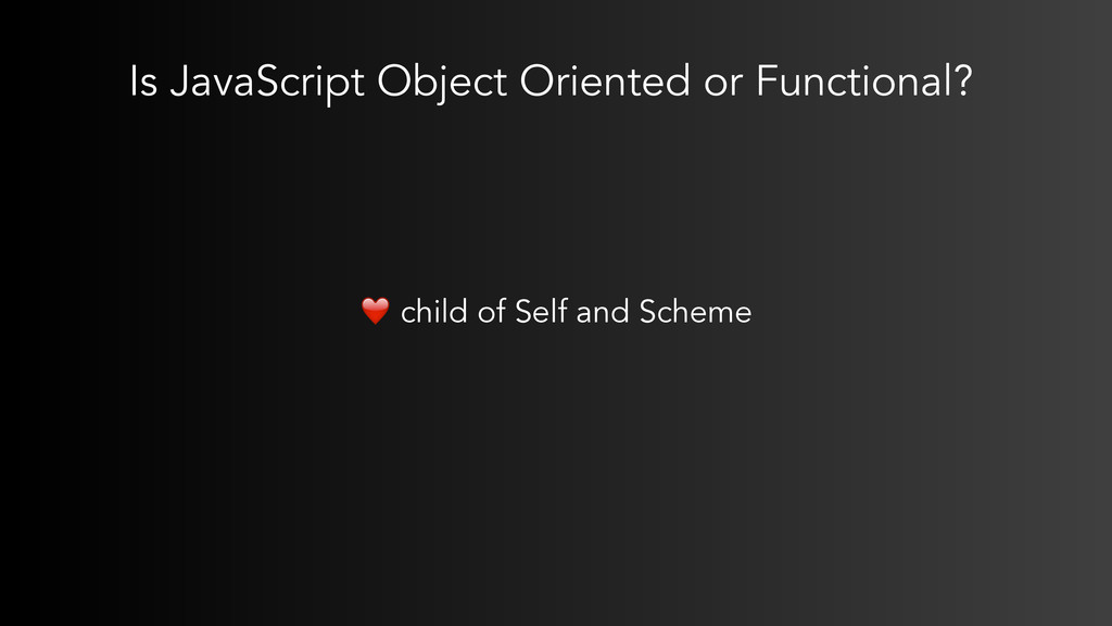 Is JavaScript Object Oriented or Functional?  ...