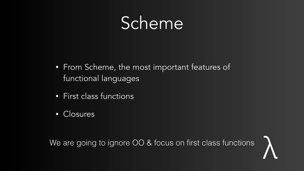 Scheme • From Scheme, the most important featur...