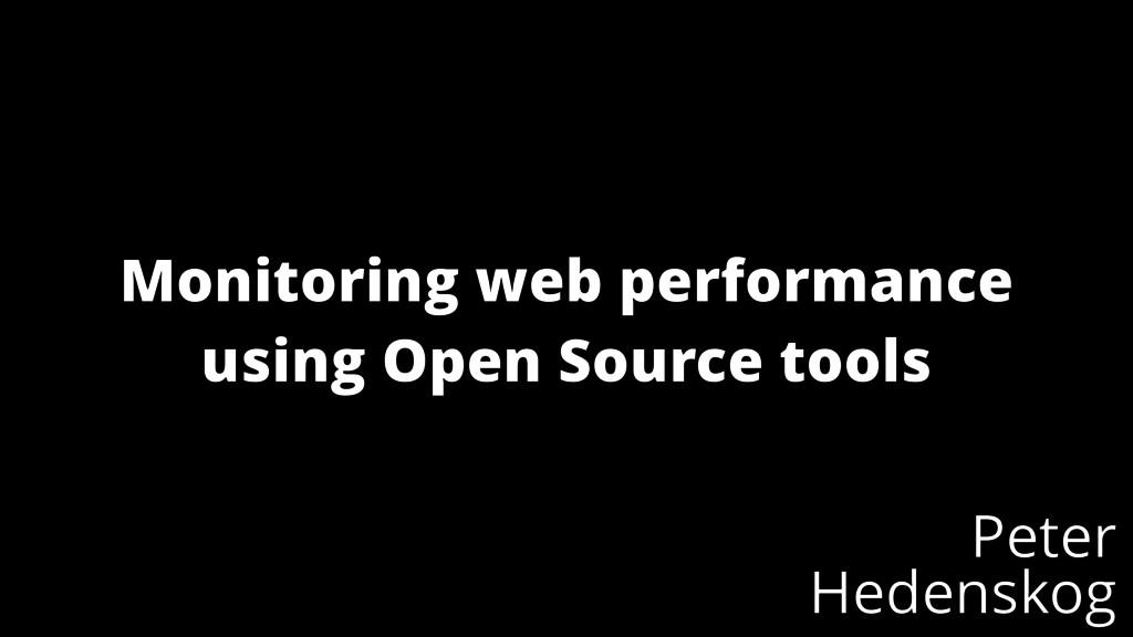 Peter Hedenskog Monitoring web performance usin...