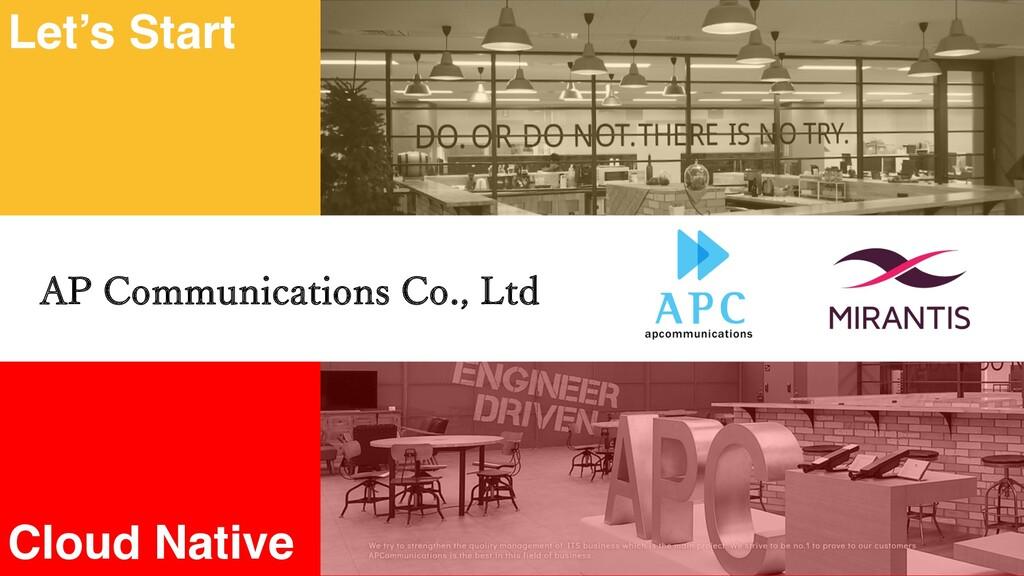 Let's Start Cloud Native AP Communications Co.,...