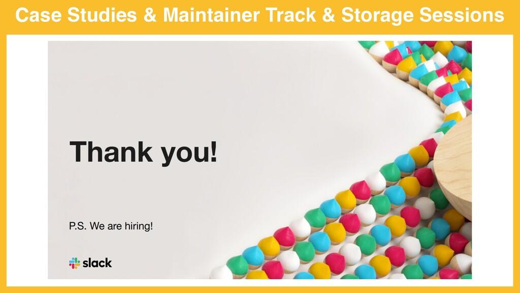 Case Studies & Maintainer Track & Storage Sessi...