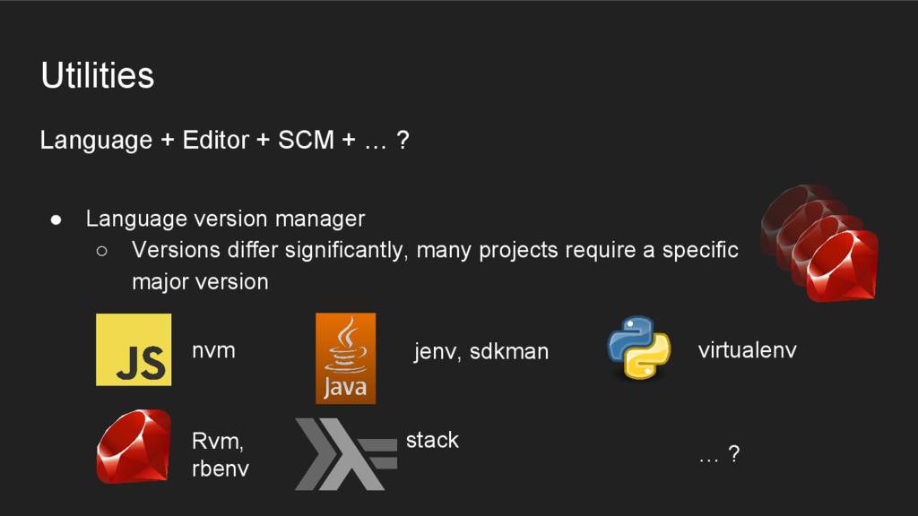 Language + Editor + SCM + … ? ● Language versio...