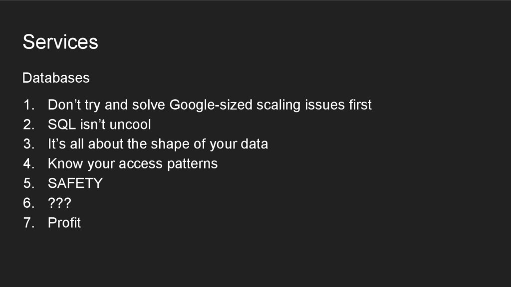 Databases Services 1. Don't try and solve Googl...