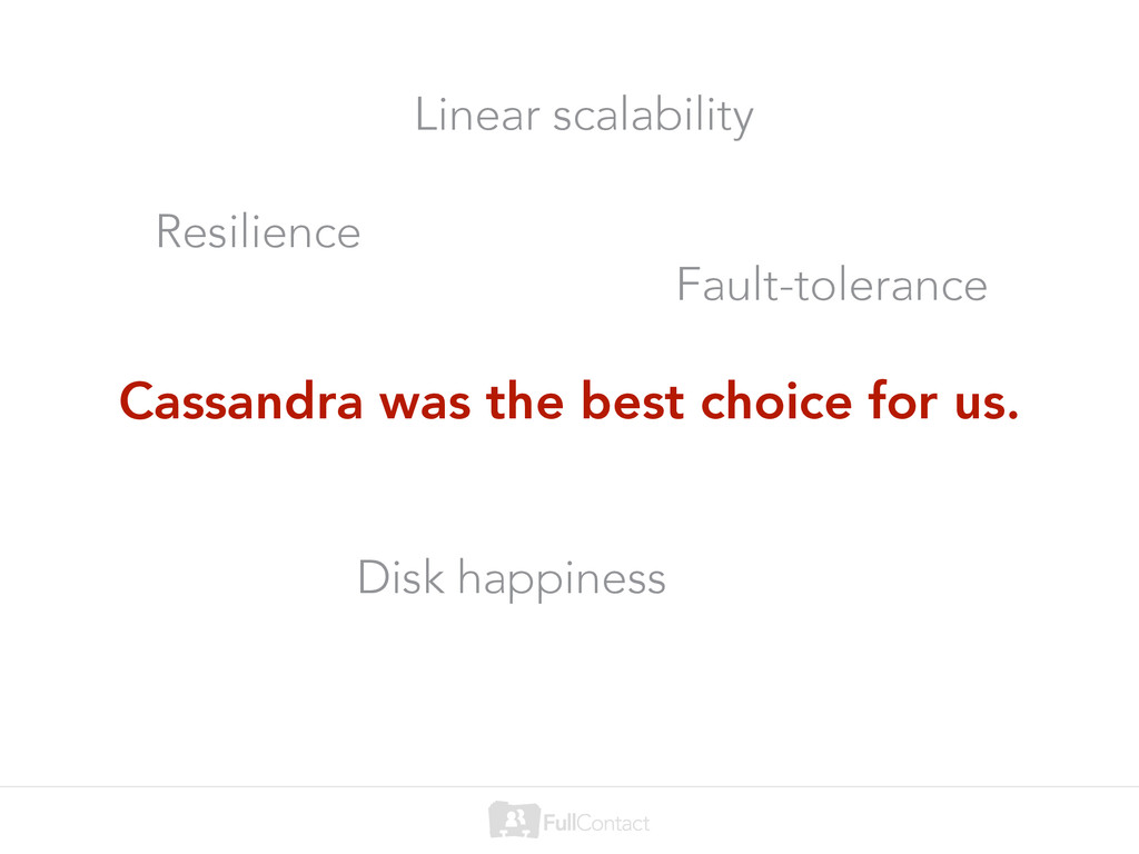 Cassandra was the best choice for us. Resilienc...