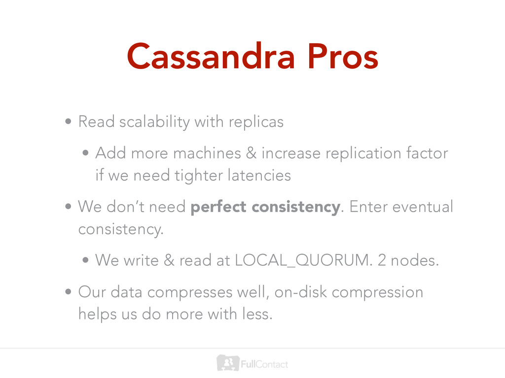 Cassandra Pros • Read scalability with replicas...