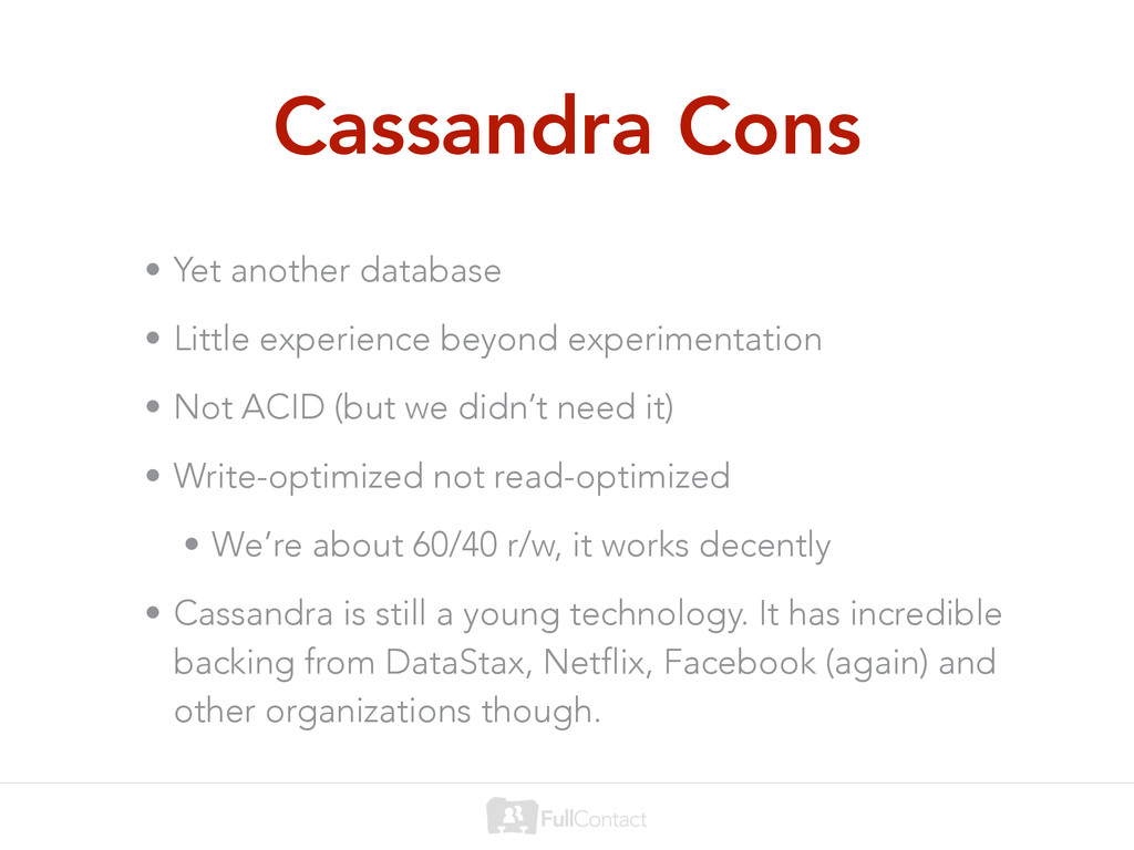 Cassandra Cons • Yet another database • Little ...