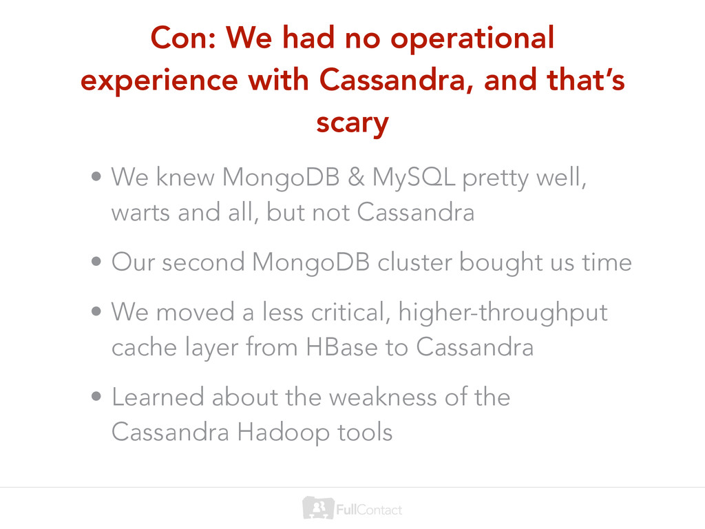 Con: We had no operational experience with Cass...